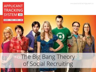 The Big Bang Theory of Social Recruiting