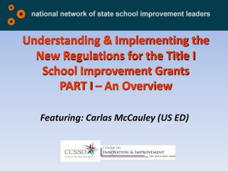 Understanding  Implementing the New Regulations for the Title I School Improvement Grants PART I   An Overview