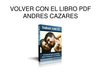 Volver con El libro pdf Andres Cazares