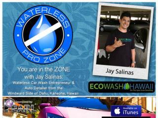 The Waterless Pro Zone with Jay Salinas of Eco Wash Hawaii