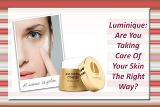 Luminique Are You Taking Care Of Your Skin The Right Way