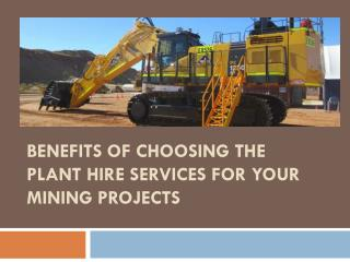 Benefits of choosing the plant hire services for your mining