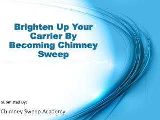 Brighten Up Your Carrier By Becoming Chimney Sweep