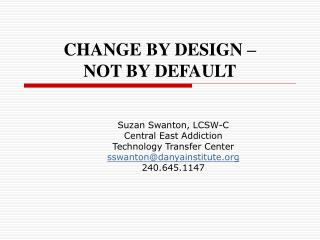 CHANGE BY DESIGN    NOT BY DEFAULT