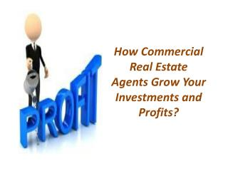 How Commercial Real Estate Agents Grow Your Investments and