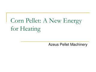Corn Pellet: A New Energy for Heating