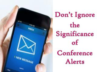 Don't Ignore the Significance of Conference Alerts