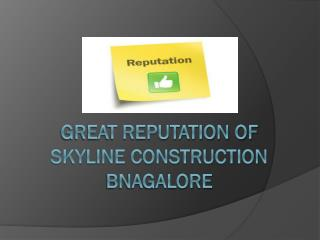 Great Reputation of Skyline Construction Bangalore