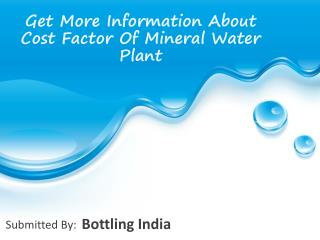 Get More Information About Cost Factor Of Mineral Water Plan