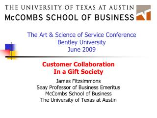 Customer Collaboration In a Gift Society  James Fitzsimmons Seay Professor of Business Emeritus McCombs School of Busine