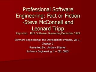 Professional Software Engineering: Fact or Fiction -Steve McConnell and  Leonard Tripp Reprinted:  IEEE Software, Novemb