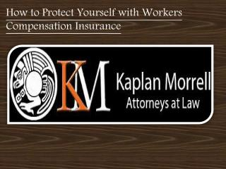 How to protect yourself with workers' compensation insurance