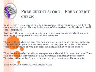 Free credit score : http://www.freecreditscorecheckuk.co.uk