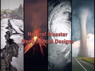 Natural Disaster Need Special Designs