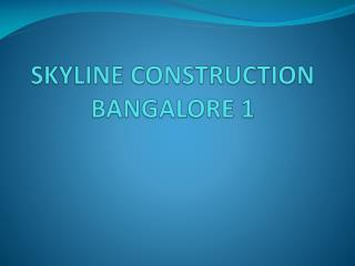 SKYLINE CONSTRUCTION BANGALORE 1