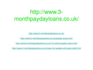3 Month Payday Loans - http://www.3-monthpaydayloans.co.uk/