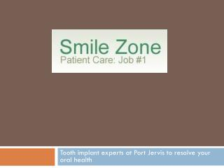 Tooth implant experts at Port Jervis to resolve your oral he