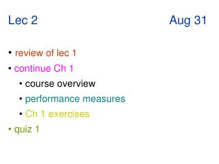 Lec 2                                       Aug 31   review of lec 1  continue Ch 1  course overview   performance measu