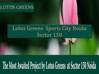 Lotus Greens Projects Sector 150 Noida