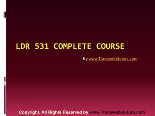 LDR 531 Complete Course