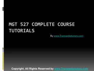 MGT 527 Complete Course Tutorials