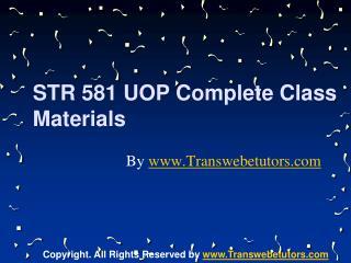 STR 581 UOP Complete Class Materials