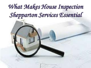 What Makes House Inspection Shepparton Services Essential