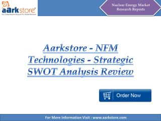 Aarkstore - NFM Technologies - Strategic SWOT Analysis Revie