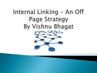 Internal Linking � An Off Page Strategy by Vishnu Bhagat