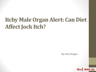 Itchy Male Organ Alert - Can Diet Affect Jock Itch