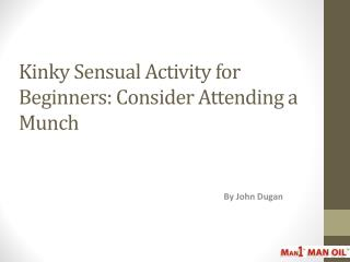Kinky Sensual Activity for Beginners: Consider Attending a M