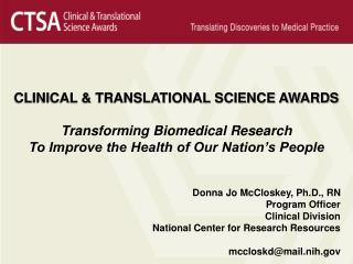 CLINICAL  TRANSLATIONAL SCIENCE AWARDS  Transforming Biomedical Research To Improve the Health of Our Nation s People