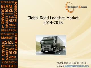 Global Road Logistics Market Size, Growth,Forecast 2014-2018