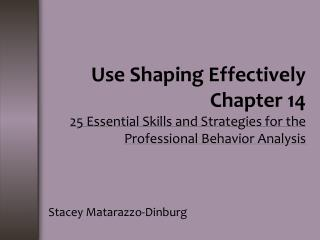 Use Shaping Effectively Chapter 14 25 Essential Skills and Strategies for the Professional Behavior Analysis