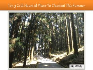 Top 3 Cold Haunted Places To Checkout This Summer