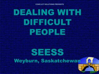 DEALING WITH DIFFICULT PEOPLE  SEESS Weyburn, Saskatchewan