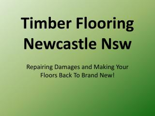 Timber Flooring Newcastle Nsw Repairing Damages and Making Y