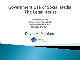 Government Use of Social Media   The Legal Issues  Presented to the  Westchester Municipal  Planning Federation October