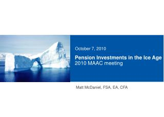 Pension Investments in the Ice Age  2010 MAAC meeting