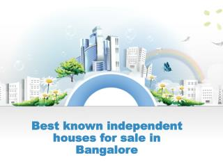 Best known independent houses for sale in Bangalore