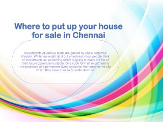 Where to put up your house for sale in Chennai