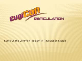 Some Of The Common Problem In Reticulation System