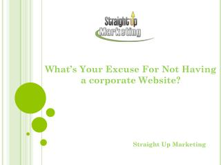 What's Your Excuse For Not Having a corporate Website?
