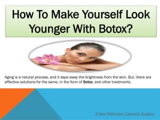 How To Make Yourself Look Younger With Botox?