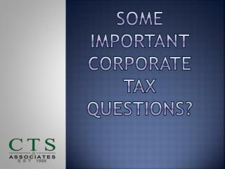 Some Important Corporate Tax Questions?