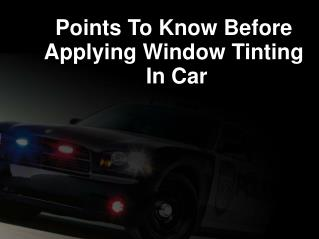 Points To Know Before Applying Window Tinting  In Car