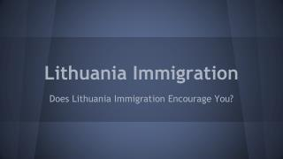 Does lithuania immigration encourage you