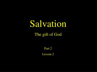 Salvation The gift of God  Part 2 Lesson 2