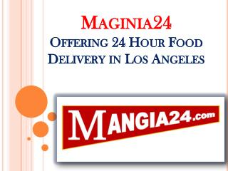 Maginia24 Offering 24 Hour Food Delivery in Los Angeles