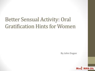 Better Sensual Activity: Oral Gratification Hints for Women